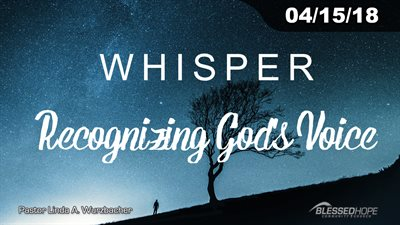 "04.15.18 - ""Whisper: Recognizing God's Voice"" - Pastor Linda A. Wurzbacher"