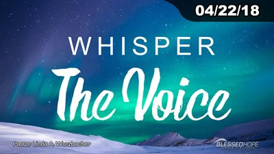 "04.22.18 - ""Whisper: The Voice"" - Pastor Linda A. Wurzbacher"