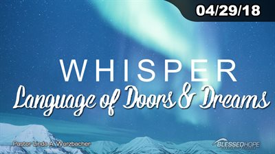 "04.29.18 - ""Whisper: Language of Doors & Dreams"" - Pastor Linda A. Wurzbacher"