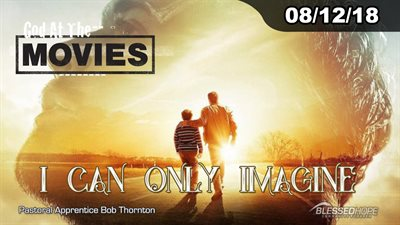 "08.12.18 - ""God At The Movies: I Can Only Imagine"" - Pastor Apprentice Bob Thornton"