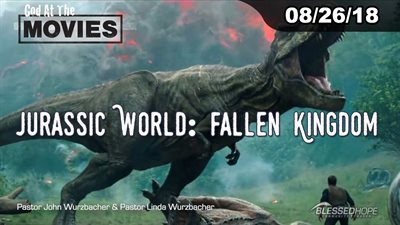 "08.26.18 - ""God At The Movies: Jurassic World-Fallen Kingdom"" - Pastors John & Lin Wurzbacher"