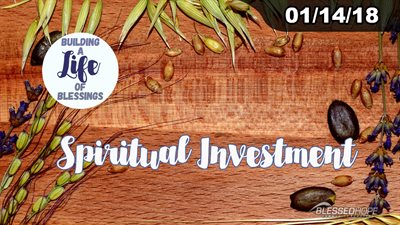 "01.14.18 - ""Building A Life Of Blessings: Spiritual Investment"" - Pastor Lin Wurzbacher"