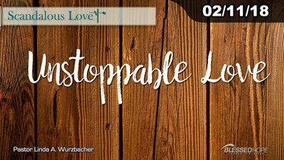 "02.11.18 - ""Scandalous Love: Unstoppable Love"" - Pastor Lin Wurzbacher"
