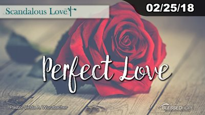 "02.25.18 - ""Scandalous Love: Perfect Love"" - Pastor Linda A. Wurzbacher"
