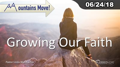 "06.24.18 - ""Mountains Move: Growing Our Faith"" - Pastor Linda A. Wurzbacher"