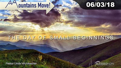 "06.03.18 - ""Mountains Move: The Day of Small Beginnings"" - Pastor Linda A. Wurzbacher"