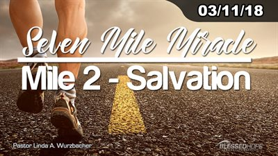 "03.11.18 - ""Seven Mile Miracle: Mile 2-Salvation"" - Pastor Linda A. Wurzbacher"