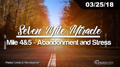 "03.25.18 - ""Seven Mile Miracle: Mile 4 & 5: Abandonment and Stress"" - Pastor Lin Wurzbacher"