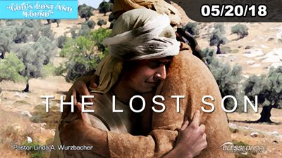 "05.20.18 ""God's Lost and Found:The Lost Son"" - Pastor Linda A. Wurzbacher"