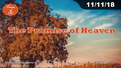 "11.11.18 ""Promises of God: The Promise of Heaven"" - Pastor Linda A. Wurzbacher"