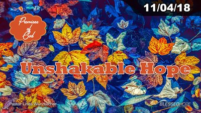 "11.04.18 - ""Promises of God: Unshakable Hope"" - Pastor Linda A. Wurzbacher"