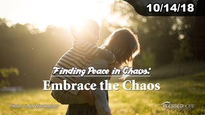 "10.14.18 - ""Finding Peace in Chaos: Embrace the Chaos"" - Pastor Linda A. Wurzbacher"