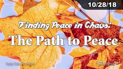 "10.28.18 ""Finding Peace in Chaos: The Path to Peace"" - Pastor Linda A. Wurzbacher"