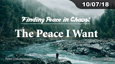 "10.07.18 - ""Finding Peace in Chaos: The Peace I Want"" - Pastor Linda A. Wurzbacher"