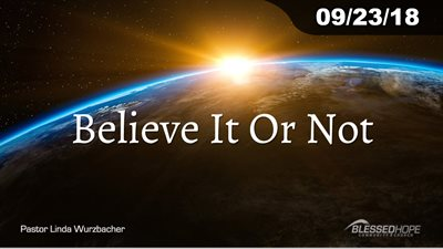 "09.23.18 - ""Believe It Or Not"" - Pastor Linda A. Wurzbacher"